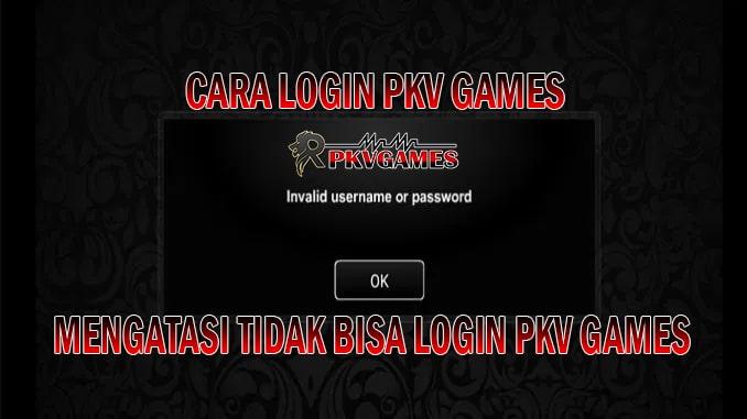 Cara Login Pkv Games | Mengatasi Tidak Bisa Login Pkv Games