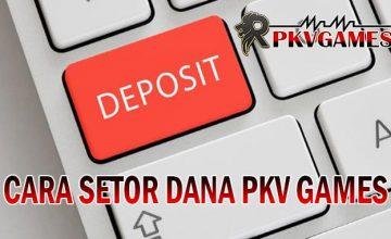 Cara Setor Dana Atau Deposit Pada Server Pkv Games