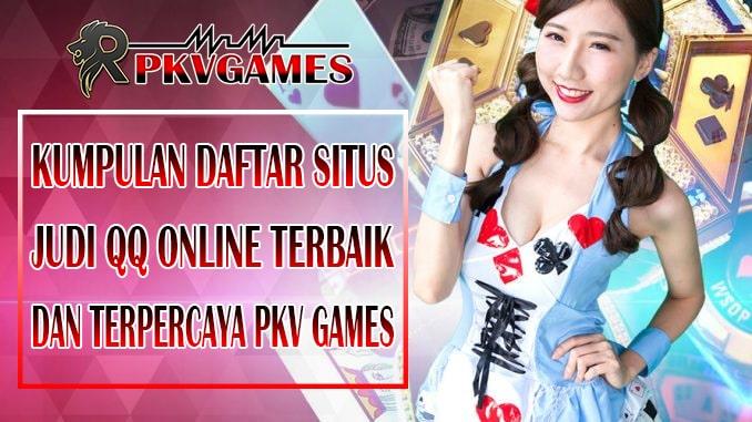Kumpulan Daftar Situs Judi QQ Online Terbaik dan Terpercaya Pkv Games