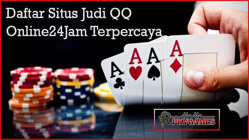 Daftar Situs Judi QQ Online24Jam Terpercaya
